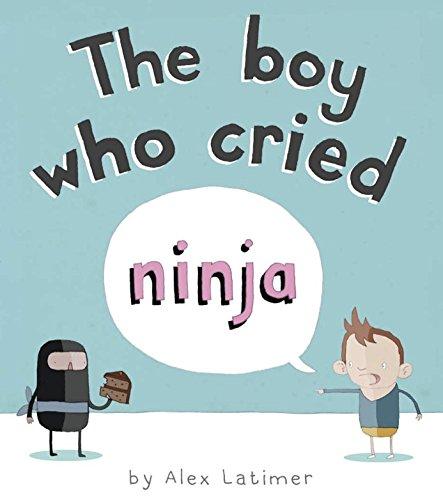 The Boy Who Cried Ninja von Alex Latimer