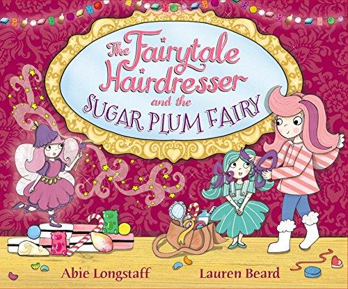The Fairytale Hairdresser and the Sugar Plum Fairy By Abie Longstaff