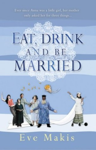 Eat, Drink And Be Married By Eve Makis