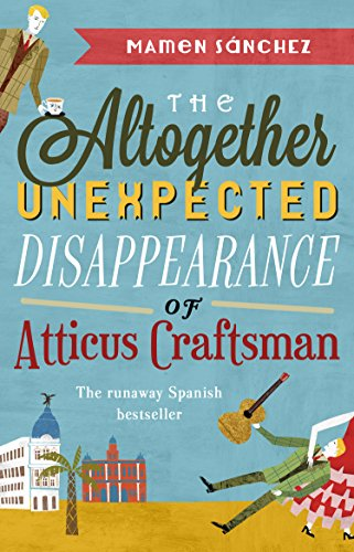 The Altogether Unexpected Disappearance of Atticus Craftsman By Mamen Sanchez