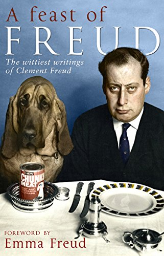 A Feast of Freud: The wittiest writings of Clement Freud By Emma Freud