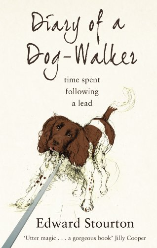 Diary of a Dog-walker: Time Spent Following a Lead by Edward Stourton