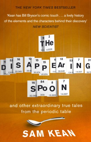 The Disappearing Spoon...and Other True Tales from the Periodic Table by Sam Kean