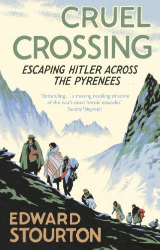 Cruel Crossing: Escaping Hitler Across the Pyrenees by Edward Stourton