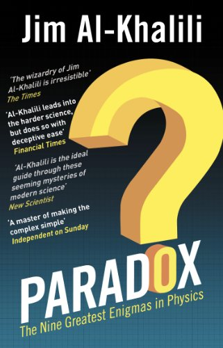 Paradox: The Nine Greatest Enigmas in Physics By Jim Al-Khalili