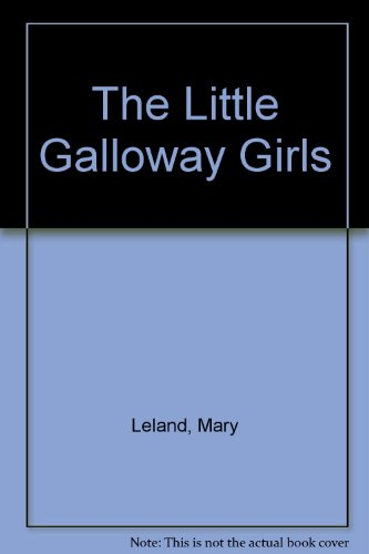 The Little Galloway Girls By Mary Leland