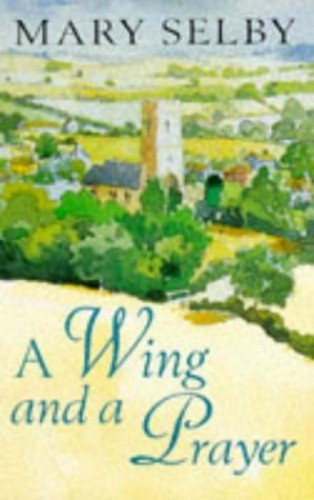 A Wing and a Prayer By Mary Selby