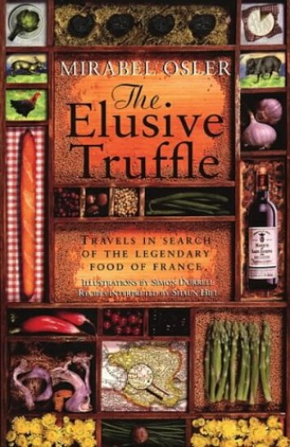 The Elusive Truffle: Travels In Search Of The Legendary Food Of France By Mirabel Osler