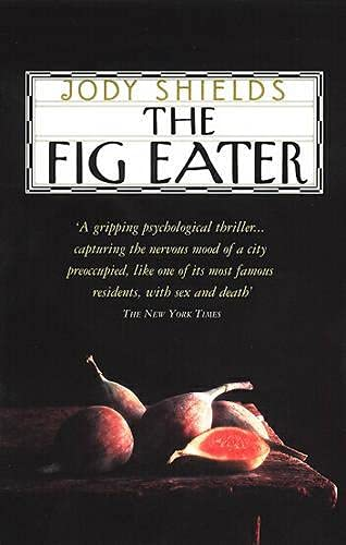 The Fig Eater By Jody Shields