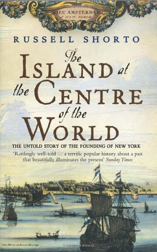 The Island at the Centre of the World By Russell Shorto