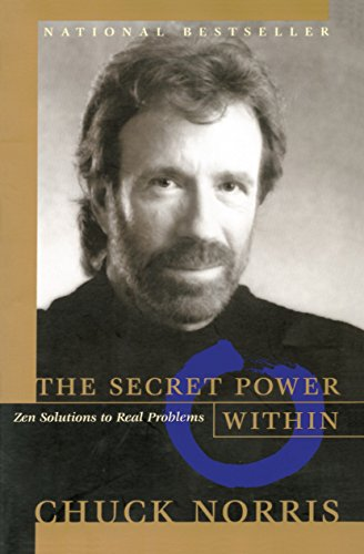 Secret Power within: Zen Solutions to Real Problems By Chuck Norris