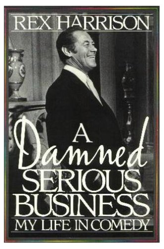 A Damned Serious Business By Sir Rex Harrison