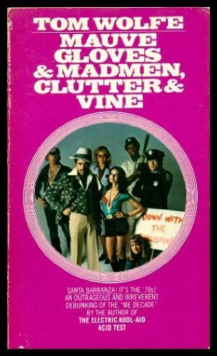 Mauve Gloves and Madmen Clutter and Vine By Tom Wolfe