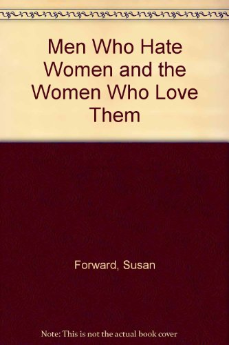 an analysis of men who hate women and the women who love them by dr susan forward and joan torres