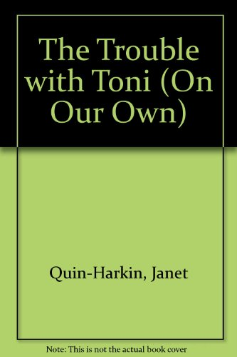 The Trouble with Toni By Janet Quin-Harkin