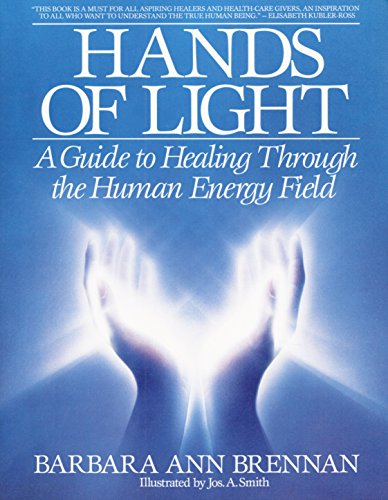 Hands Of Light: Guide to Healing Through the Human Energy Field By Barbara Ann Brennan