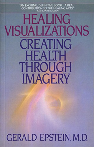 Healing Visualizations: Creating Health Through Imagery By Gerald Epstein