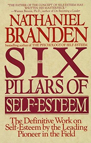 Six Pillars Of Self-Esteem By Nathaniel Branden, Ph.D.