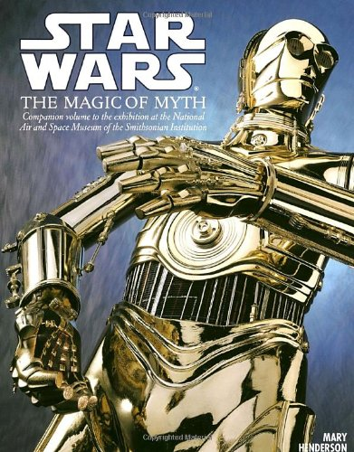 Star Wars: the Magic of Myth By Mary S. Henderson
