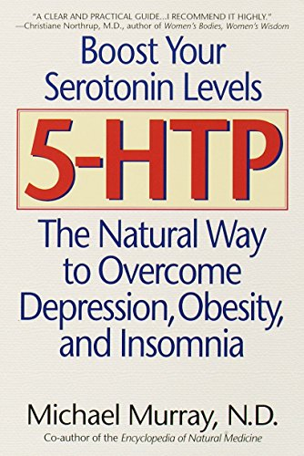 5-HTP: The Natural Way to Overcome Depression, Obesity and Insomnia By Michael T. Murray