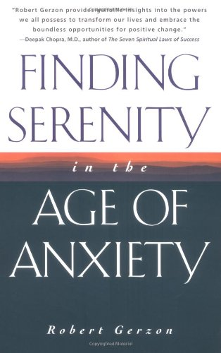 Finding Serenity in the Age of Anxiety By Robert Gerzon