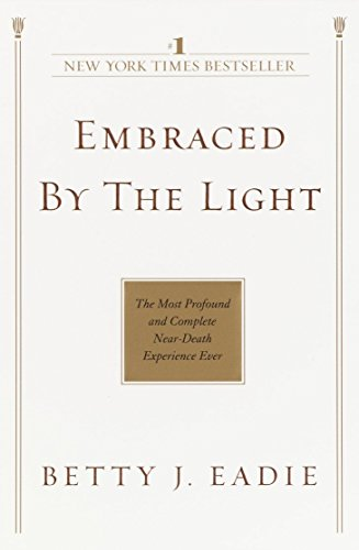 Embraced by the Light By Betty J Eadie
