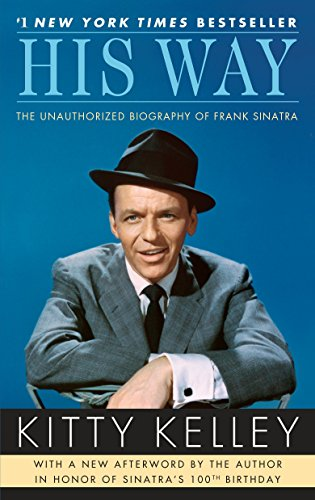 His Way: The Unauthorized Biography of Frank Sinatra By Kitty Kelley