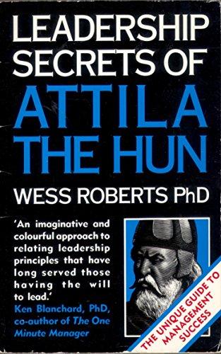 Leadership Secrets of Attila the Hun By Wess Roberts