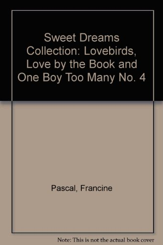 """Sweet Dreams Collection: No. 4: """"Lovebirds"""", """"Love by the Book"""" and """"One Boy Too Many"""" by Francine Pascal"""