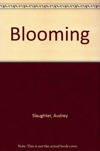 Blooming By Audrey Slaughter