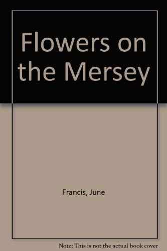 Flowers on the Mersey By June Francis