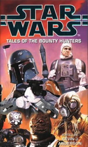 Star Wars: Tales of the Bounty Hunters By Edited by Kevin J. Anderson