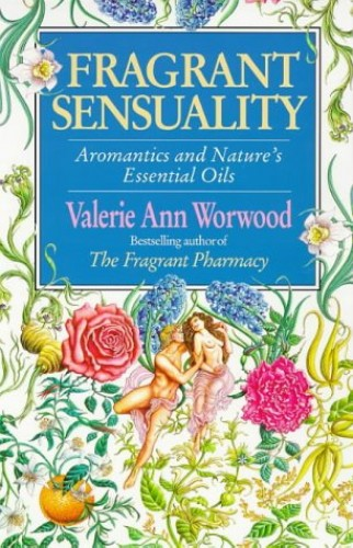 Fragrant Sensuality By Valerie Ann Worwood