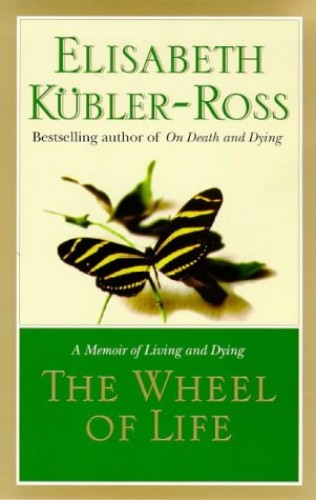 The Wheel of Life By Elisabeth Kubler-Ross