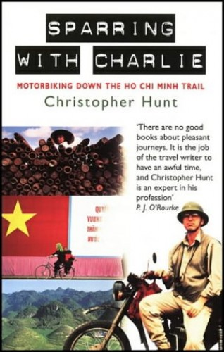 Sparring with Charlie: Motorbiking Down the Ho... by Hunt, Christopher Paperback