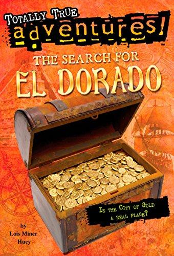The Search For El Dorado (Totally True Adventures) By Lois Miner Huey
