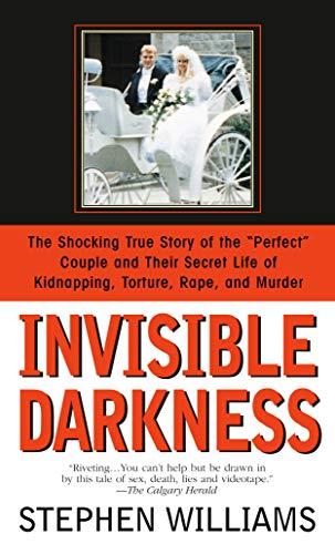 Invisible Darkness: the Strange Case of Paul Bernardo and Karla Homolka von Stephen Williams