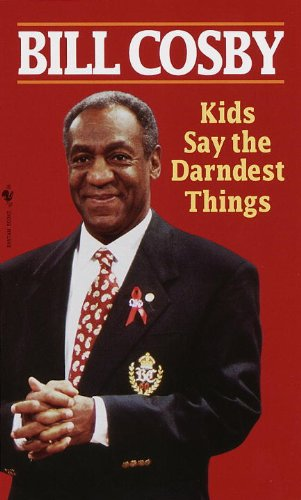 Kids Say the Darndest Things By Bill Cosby