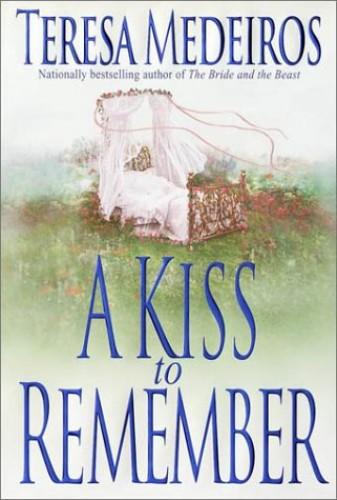 Kiss to Remember: Teresa Medeiros By Teresa Medeiros