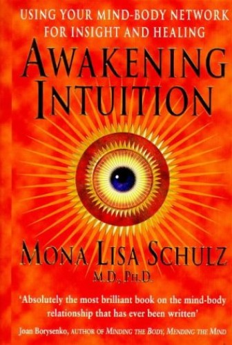 Awakening Intuition By Mona Lisa Schulz, MD, Ph.D