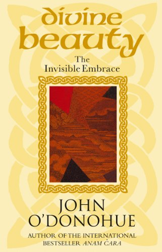 Divine Beauty: The Invisible Embrace By John O'Donohue, Ph.D.
