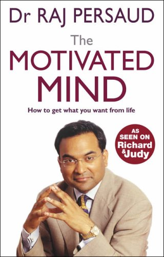 The Motivated Mind By Raj Persaud