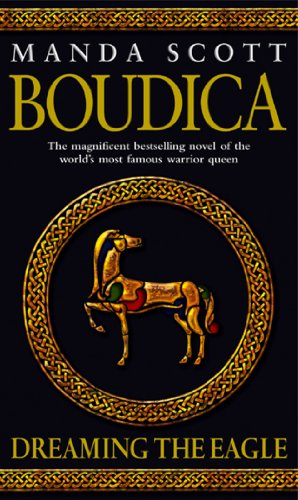 Boudica: Dreaming the Eagle: Boudica 1 by Manda Scott
