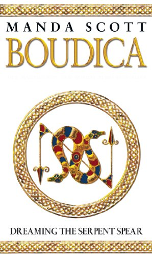Boudica: Dreaming the Serpent Spear: A Novel of Roman Britain by M. C. Scott