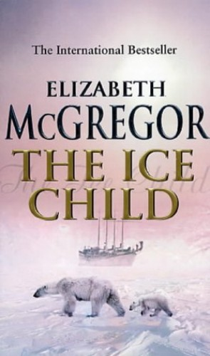 Ice Child, the By Elizabeth McGregor