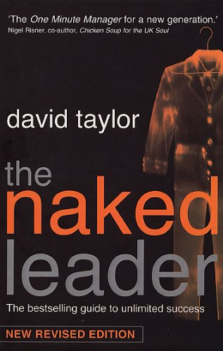 The Naked Leader: The True Paths to Success are Finally Revealed by David Taylor