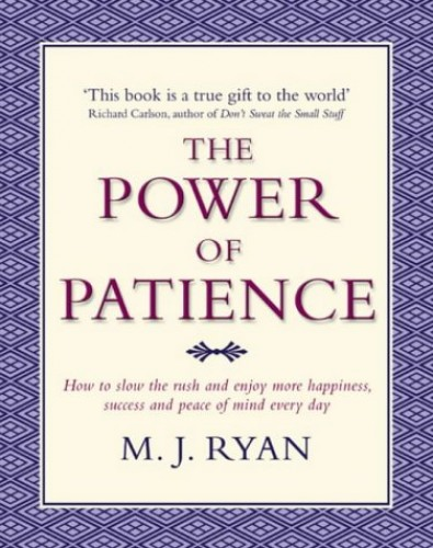 The Power of Patience By M. J. Ryan