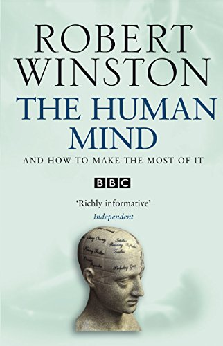 The Human Mind: And How to Make the Most of it by Robert Winston