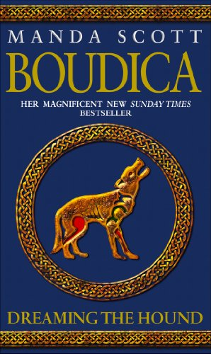 Boudica: Dreaming the Hound: A Novel of Roman Britain by M. C. Scott