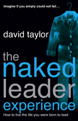 The Naked Leader Experience by David Taylor
